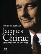 Couverture du livre « Chirac une passion francaise » de Catherine Clement aux éditions Tohu-bohu
