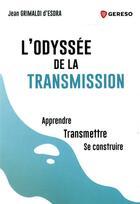 Couverture du livre « L'odyssée de la transmission ; apprendre, transmettre, se construire » de Jean Grimaldi D'Esdra aux éditions Gereso