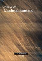 Couverture du livre « L'animal humain » de Anne Le Goff aux éditions Vrin