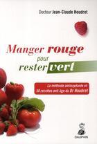Couverture du livre « Manger rouge pour rester vert » de Jean-Claude Houdret aux éditions Dauphin