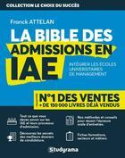 Couverture du livre « La bible des admissions en IAE ; intégrer les écoles universitaires de management » de Franck Attelan aux éditions Studyrama