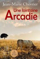 Couverture du livre « Une lointaine Arcadie » de Jean-Marie Chevrier aux éditions A Vue D'oeil