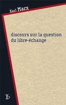 Couverture du livre « Discours sur la question du libre-échange » de Karl Marx aux éditions Sextant