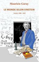 Couverture du livre « Le monde selon Einstein ; 1900-1914 » de Mauricio Garay aux éditions Calvage Mounet