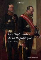 Couverture du livre « Les diplomates de la République (1871-1914) » de Isabelle Dasque aux éditions Pu De Paris-sorbonne