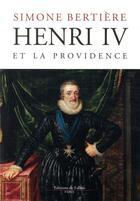 Couverture du livre « Henri IV et la providence » de Simone Bertiere aux éditions Fallois