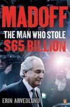 Couverture du livre « MADOFF: THE MAN WHO STOLE $65 BILLION » de Erin Ardvedlund aux éditions Penguin Books Uk