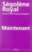 Couverture du livre « Maintenant » de Segolene Royal et Marie-Francoise Colombani aux éditions Hachette Litteratures