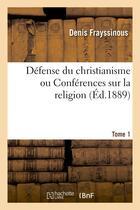 Couverture du livre « Defense du christianisme ou conferences sur la religion. tome 1 » de Frayssinous Denis aux éditions Hachette Bnf