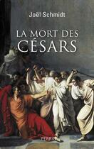 Couverture du livre « La mort des Césars » de Joel Schmidt aux éditions Perrin