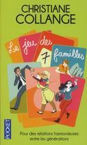 Couverture du livre « Le jeu des 7 familles ; pour des relations harmonieuses entre les générations » de Christiane Collange aux éditions Pocket