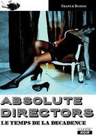 Couverture du livre « Absolute directors ; le temps de la décadence » de Franck Buioni aux éditions Camion Blanc