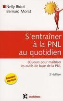 Couverture du livre « S'entraîner à la PNL au quotidien (2e édition) » de Nelly Bidot et Bernard Morat aux éditions Intereditions
