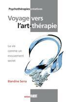 Couverture du livre « Voyage vers l'art-thérapie ; la vie comme un mouvement secret » de Blandine Serra aux éditions Fabert