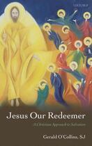 Couverture du livre « Jesus Our Redeemer: A Christian Approach to Salvation » de O'Collins Sj Gerald aux éditions Oup Oxford