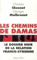 Couverture du livre « Les chemins de Damas ; le dossier noir de la relation franco-syrienne » de Christian Chesnot et Georges Malbrunot aux éditions Robert Laffont