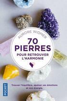 Couverture du livre « 70 pierres pour retrouver l'harmonie » de Nathalie Carnet et Aurore Widmer aux éditions Pocket