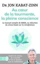Couverture du livre « Au coeur de la tourmente, la pleine conscience » de Jon Kabat-Zinn aux éditions J'ai Lu