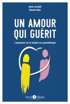 Couverture du livre « Un amour qui guérit ; l'importance de la relation en psychothérapie » de Edmond Marc et Jenny Locatelli aux éditions Enrick B.