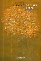Couverture du livre « De l'aube à midi » de Jean-Yves Clement aux éditions Le Passeur
