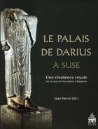 Couverture du livre « Le palais de Darius à Suse ; une résidence royale sur la route de Persépolis à Babylone » de Jean Perrot aux éditions Pu De Paris-sorbonne