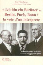 Couverture du livre « Ich bin ein berliner ; Berlin, Paris, Bonn : la voie d'un interprète » de Paul Falkenburger aux éditions Christian