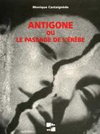 Couverture du livre « Antigone ou le passage de l'erebe » de Monique Castaignede aux éditions N Et B Editions