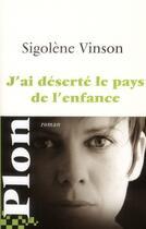 Couverture du livre « J'ai déserté le pays de l'enfance » de Sigolene Vinson aux éditions Plon