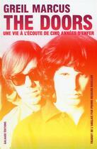 Couverture du livre « The Doors ; une vie à l'écoute de cinq années d'enfer » de Greil Marcus aux éditions Galaade