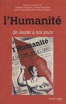 Couverture du livre « L'Humanité de Jaurès à nos jours » de Jean-Francois Sirinelli et Christian Delporte et Claude Pennetier aux éditions Nouveau Monde