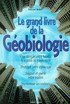 Couverture du livre « Le grand livre de la géobiologie ; pour faire de votre habitat la maison du mieux-vivre » de Vincent Weber aux éditions Trajectoire