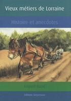 Couverture du livre « Vieux métiers de Lorraine » de Edgard Bund aux éditions Serpenoise