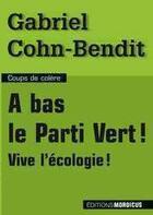 Couverture du livre « À bas le parti vert ! vive l'écologie ! » de Gabriel Cohn-Bendit aux éditions Mordicus