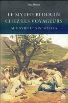 Couverture du livre « Le Mythe Bedouin Chez Les Voyageurs Aux Xviiie Et Xixe Siecles » de Sarga Moussa aux éditions Pu De Paris-sorbonne
