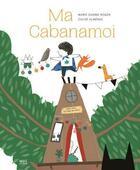 Couverture du livre « Ma cabanamoi » de Marie-Sabine Roger et Chloe Almeras aux éditions Seuil Jeunesse