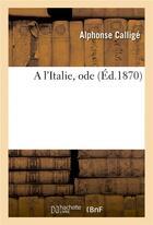 Couverture du livre « A l'italie, ode » de Callige aux éditions Hachette Bnf
