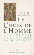 Couverture du livre « Le choix de l'homme ; une pensée maçonnique au quotidien » de Jean Mourgues aux éditions Puf