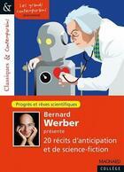Couverture du livre « Bernard Werber présente 20 récits d'anticipation et de science-fiction ; progrès et rêves scientifiques » de Bernard Werber aux éditions Magnard