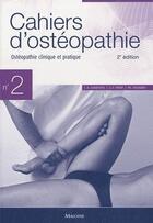 Couverture du livre « CAHIERS D'OSTEOPATHIE ; cahiers d'ostéopathie t.2 ; ostéopathie clinique et pratique (2e édition) » de Chantepie A. et J-P. Perot aux éditions Maloine