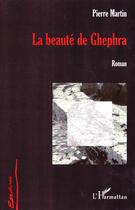 Couverture du livre « La beauté de ghephra » de Pierre Martin aux éditions L'harmattan