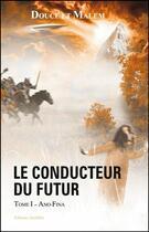Couverture du livre « Le conducteur du futur t.1 ; ano-fina » de Douce et Malem aux éditions Amalthee