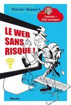 Couverture du livre « Le web sans risque ! conseils et anti-arnaques » de Olivier Bogaert aux éditions Editions Racine