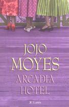 Couverture du livre « Arcadia hotel » de Jojo Moyes aux éditions Lattes