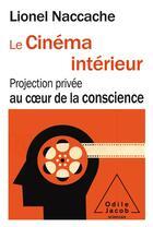 Couverture du livre « Le cinéma intérieur ; projection privée au coeur de la conscience » de Lionel Naccache aux éditions Odile Jacob