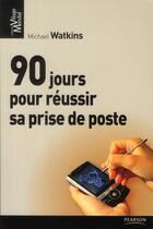 Couverture du livre « 90 jours pour réussir sa prise de poste » de Michael Watkins aux éditions Pearson