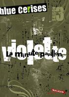 Couverture du livre « Blue cerises saison 3 ; Violette - la minute papillon » de Cecile Roumiguiere aux éditions Milan