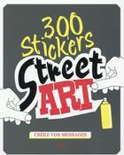 Couverture du livre « 300 stickers street art » de Charlotte Legris aux éditions First