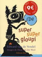 Couverture du livre « Super Super Gloupi » de Van De Vendel Edward et Fleur Van Der Well aux éditions Etre