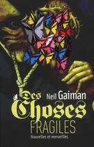 Couverture du livre « Des choses fragiles ; nouvelles et merveilles » de Neil Gaiman aux éditions Au Diable Vauvert