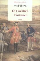Couverture du livre « Le cavalier fortune » de Paul Feval aux éditions Alteredit